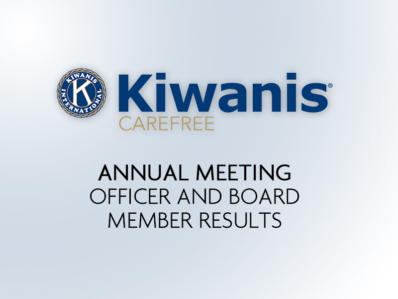kiwanis carefree annual meeting and officer and board elections